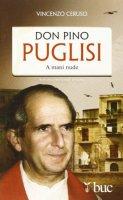 Don Pino Puglisi. A mani nude - Vincenzo Ceruso