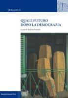 Quale futuro dopo la democrazia - Zanotti Andrea