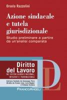 Azione sindacale e tutela giurisdizionale - Orsola Razzolini