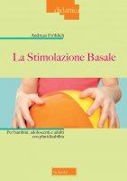 La stimolazione basale per bambini, adolescenti e adulti con pluridisabilità - Frohlich Andreas