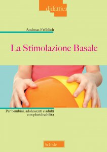 Copertina di 'La stimolazione basale per bambini, adolescenti e adulti con pluridisabilità'