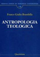 Nuovo corso di teologia sistematica [vol_12] / Antropologia teologica - Brambilla Franco G.