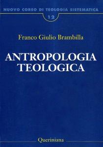 Copertina di 'Nuovo corso di teologia sistematica [vol_12] / Antropologia teologica'