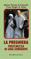 La preghiera, freschezza di una sorgente - Teresa di Calcutta, Schutz Roger