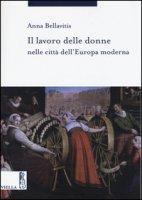 Il lavoro delle donne nelle città dell'Europa moderna - Bellavitis Anna