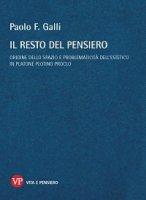 Resto del pensiero. Origine dello spazio e problematicità dell'estetico in Platone Plotino Proclo (Il) - Paolo F. Galli