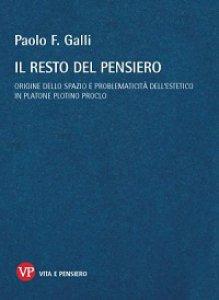 Copertina di 'Resto del pensiero. Origine dello spazio e problematicità dell'estetico in Platone Plotino Proclo (Il)'