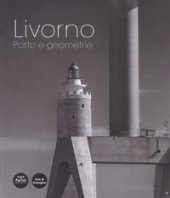 Livorno. Porto e geometrie. Ediz. illustrata