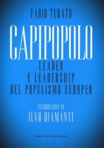 Copertina di 'Capipopolo. Leader e leadership del populismo europeo'