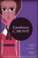 Il professore. Ediz. integrale - Brontë Charlotte