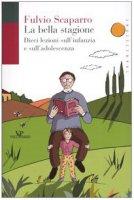 La bella stagione. Dieci lezioni sull'infanzia e sull'adolescenza - Scaparro Fulvio