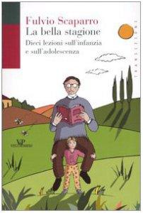 Copertina di 'La bella stagione. Dieci lezioni sull'infanzia e sull'adolescenza'