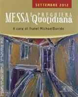 Messa quotidiana. Riflessioni di fratel Michael Davide. Settembre 2012 - Semeraro MichaelDavide