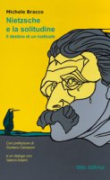 Nietzsche e la solitudine. Il destino di un inattuale - Bracco Michele