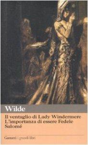 Copertina di 'Il ventaglio di Lady Windermere. L'importanza di essere Fedele. Salomé'