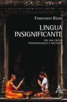 Lingua insignificante. Per una critica fenomenologica e militante - Rizzo Francesco