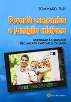 Povertà economica e famiglia cristiana. Spiritualità e missione del laicato cattolico italiano - Tommaso Turi