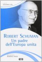 Robert Schuman. Un padre dell'Europa unita