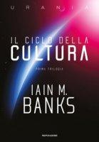 Il ciclo della Cultura. Prima trilogia - Banks Iain M.