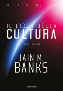 Copertina di 'Il ciclo della Cultura. Prima trilogia'