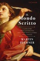 Il mondo scritto. I capolavori della letteratura che hanno fatto la storia della civiltà - Puchner Martin