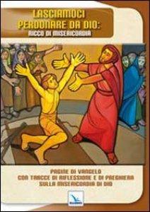 Copertina di 'Lasciamoci perdonare da Dio: ricco di misericordia'