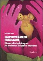 Empowerment familiare. Il lavoro psicosociale integrato per promuovere benessere e competenze - Mazzoleni Carla