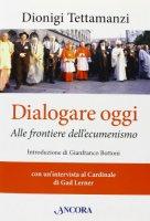 Dialogare oggi - Tettamanzi Dionigi