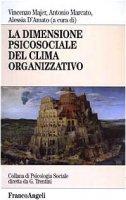La dimensione psicosociale del clima organizzativo - Majer Vincenzo,  Marcato Antonio,  D'Amato Alessia