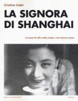 La signora di Shanghai. Le icone di stile nella moda e nel cinema cinese - Colet Cristina