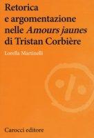 Retorica e argomentazione nelle «Amours jaunes» di Tristan Corbière - Martinelli Lorella