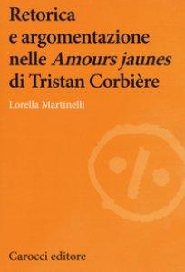 Copertina di 'Retorica e argomentazione nelle «Amours jaunes» di Tristan Corbière'