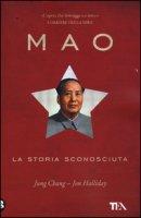 Mao. La storia sconosciuta - Chang Jung, Halliday Jon