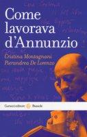 Come lavorava d'Annunzio - Montagnani Cristina, De Lorenzo Pierandrea