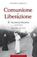 Comunione e Liberazione. Il riconoscimento (1976-1984). Appendice 1985-2005 - Camisasca Massimo