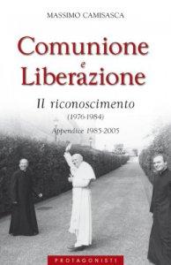 Copertina di 'Comunione e Liberazione. Il riconoscimento (1976-1984). Appendice 1985-2005'