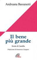Il bene più grande. Storia di Camilla - Bassanetti Andreana