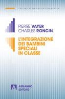 L' integrazione dei bambini speciali in classe - Vayer Pierre, Roncin Charles