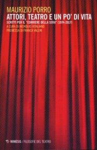 Copertina di 'Attori, teatro e un po' di vita. Scritti per il «Corriere della sera» (1974-2017)'