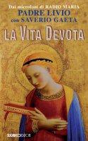 La vita devota - Padre Livio Fanzaga, Saverio Gaeta