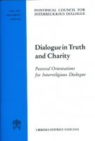Dialogue in Truth and Charity. Pastoral Orientations for Interreligious Dialogue - Pontificio Consiglio per il Dialogo Inter-Religioso