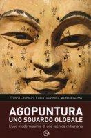 Agopuntura. Uno sguardo globale. L'uso modernissimo di una tecnica millenaria - Cracolici Franco, Guastella Luisa, Guzzo Aurelia