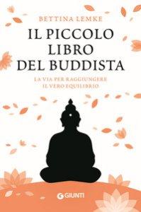 Copertina di 'Il piccolo libro del buddista. La via per raggiungere il vero equilibrio'