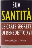 Sua Santità. Le carte segrete di Benedetto XVI - Nuzzi Gianluigi
