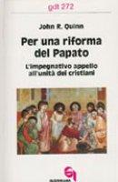 Per una riforma del papato. L'impegnativo appello all'unità dei cristiani (gdt 272) - Quinn John R.
