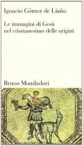 Copertina di 'La immagini di Gesù nel cristianesimo delle origini'