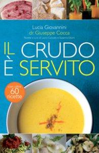 Copertina di 'Il crudo è servito! I segreti del crudismo per vivere più sani senza rinunciare al piacere del cibo'