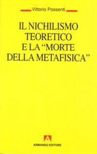 Copertina di 'Il nichilismo teoretico e la morte della metafisica'