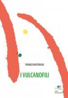 I vulcanofili - Bastreghi Franco