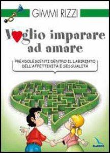 Copertina di 'Voglio imparare ad amare. Preadolescenti dentro il labirinto dell'affettività e sessualità'